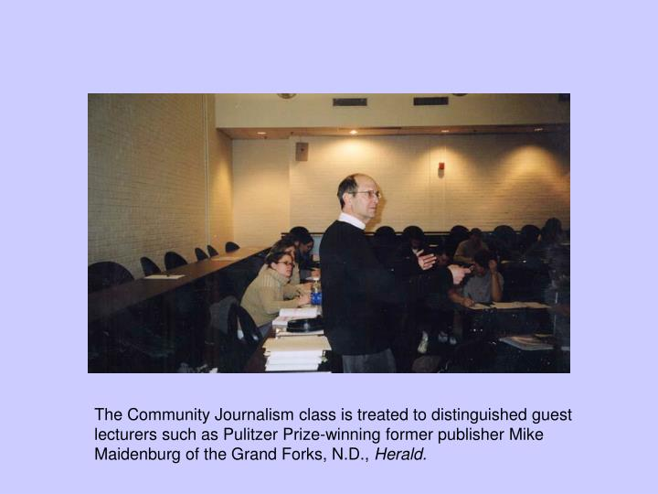 The Community Journalism class is treated to distinguished guest lecturers such as Pulitzer Prize-wi...