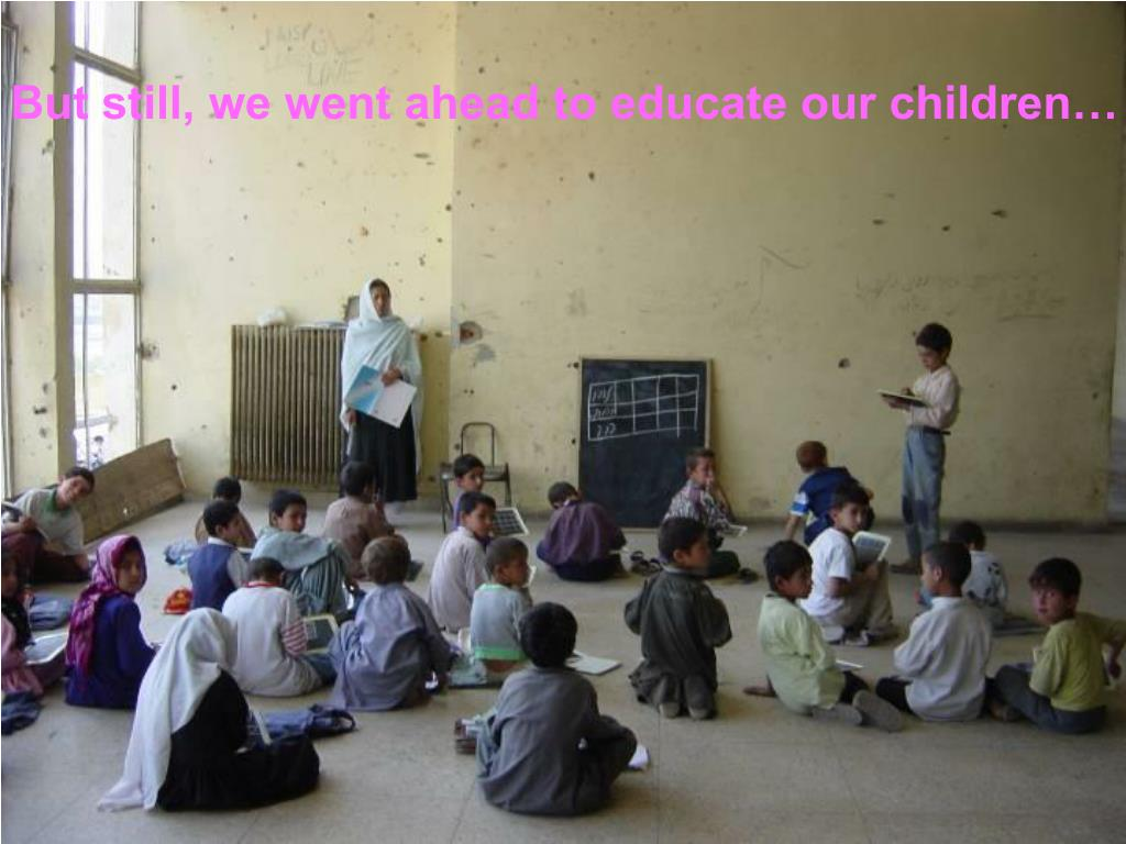 But still, we went ahead to educate our children…