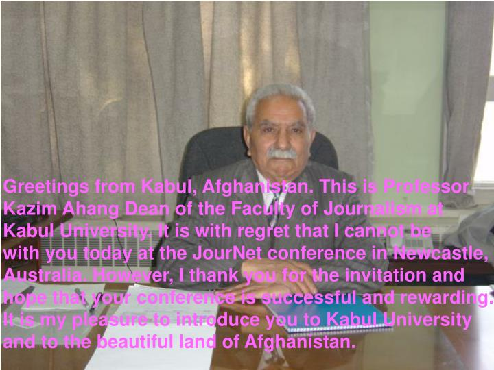 Greetings from Kabul, Afghanistan. This is Professor