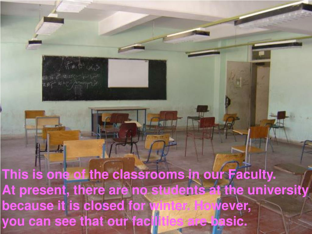 This is one of the classrooms in our Faculty.