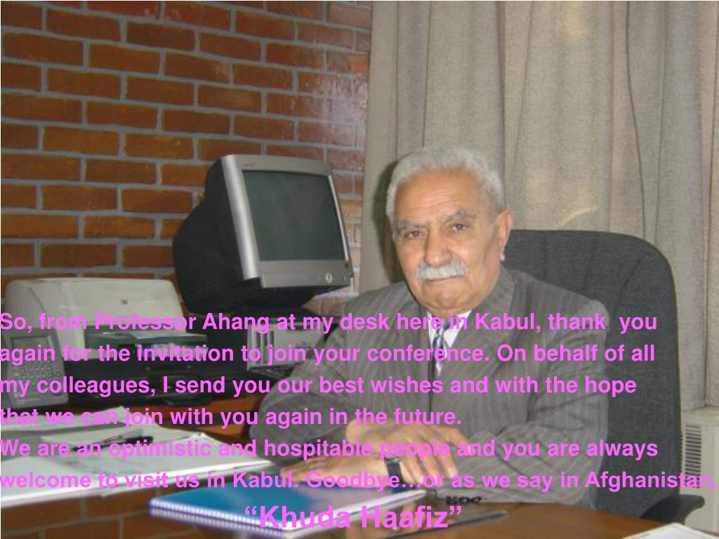 So, from Professor Ahang at my desk here in Kabul, thank  you