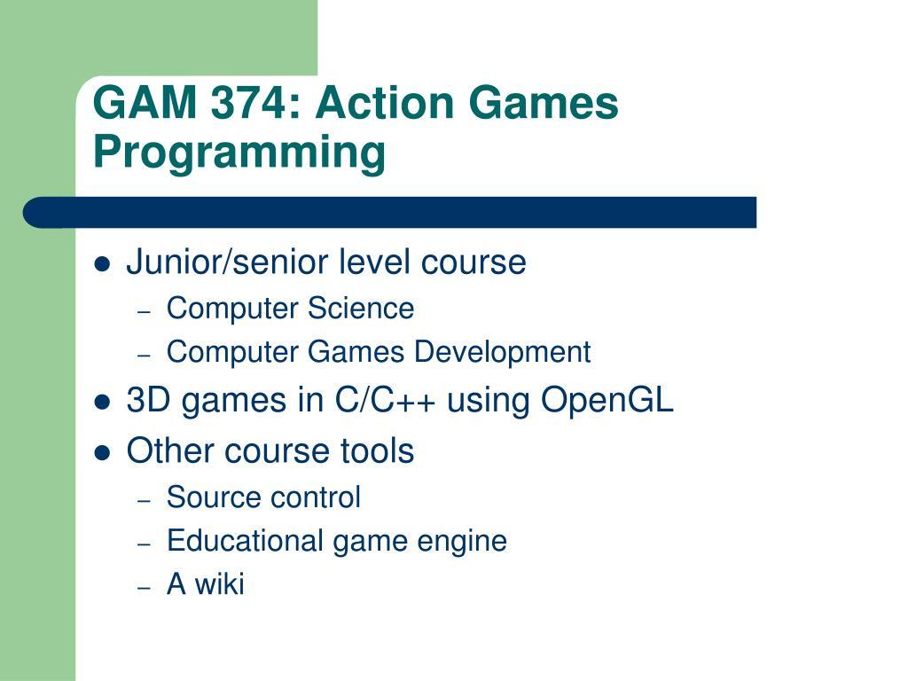 GAM 374: Action Games Programming