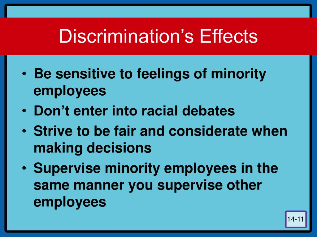 effects of gender discrimination It's safe to say that gender discrimination, treating people unfairly based on their sex, doesn't create a positive work environment when people believe they are being discriminated against because of their gender, they might believe they won't move up in the company, get raises or be treated .