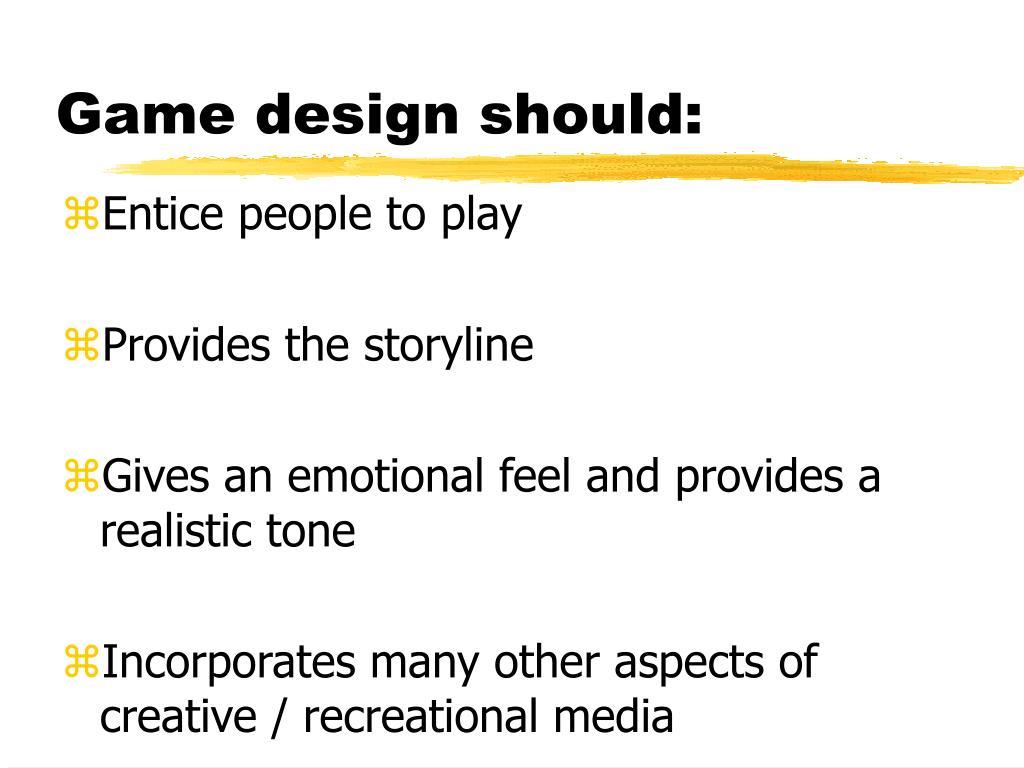 Game design should: