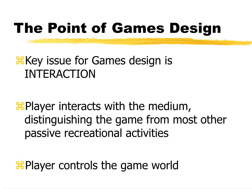 The Point of Games Design