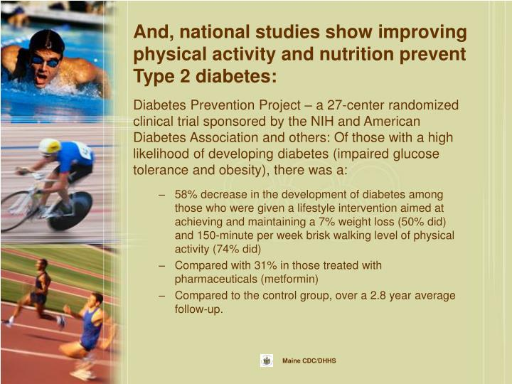 And, national studies show improving physical activity and nutrition prevent Type 2 diabetes: