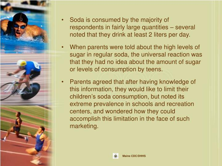Soda is consumed by the majority of respondents in fairly large quantities – several noted that they drink at least 2 liters per day.
