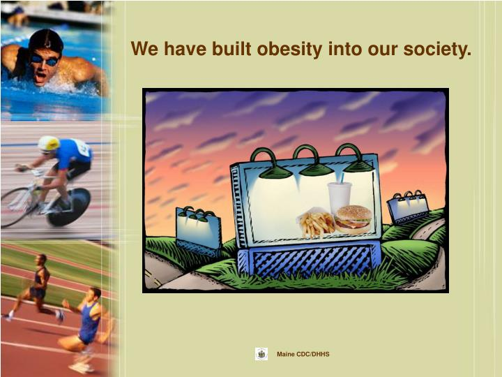 We have built obesity into our society