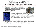 adventure and pong coherent time vs level time