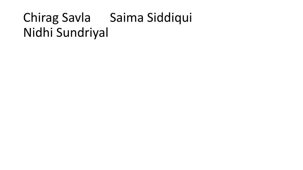 Chirag Savla      Saima Siddiqui                    Nidhi Sundriyal
