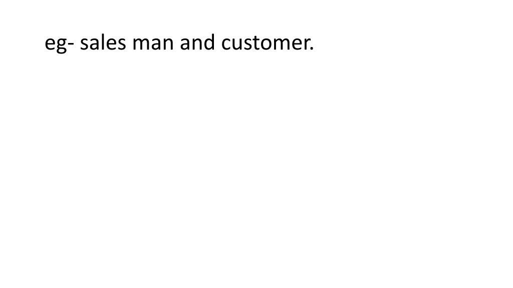 eg- sales man and customer.
