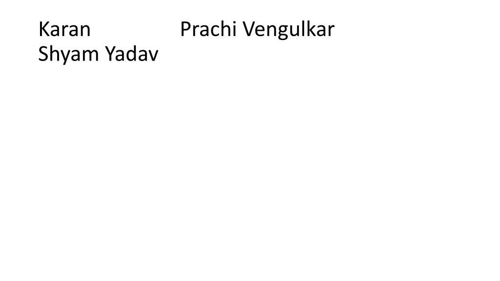 Karan                 Prachi Vengulkar                 Shyam Yadav