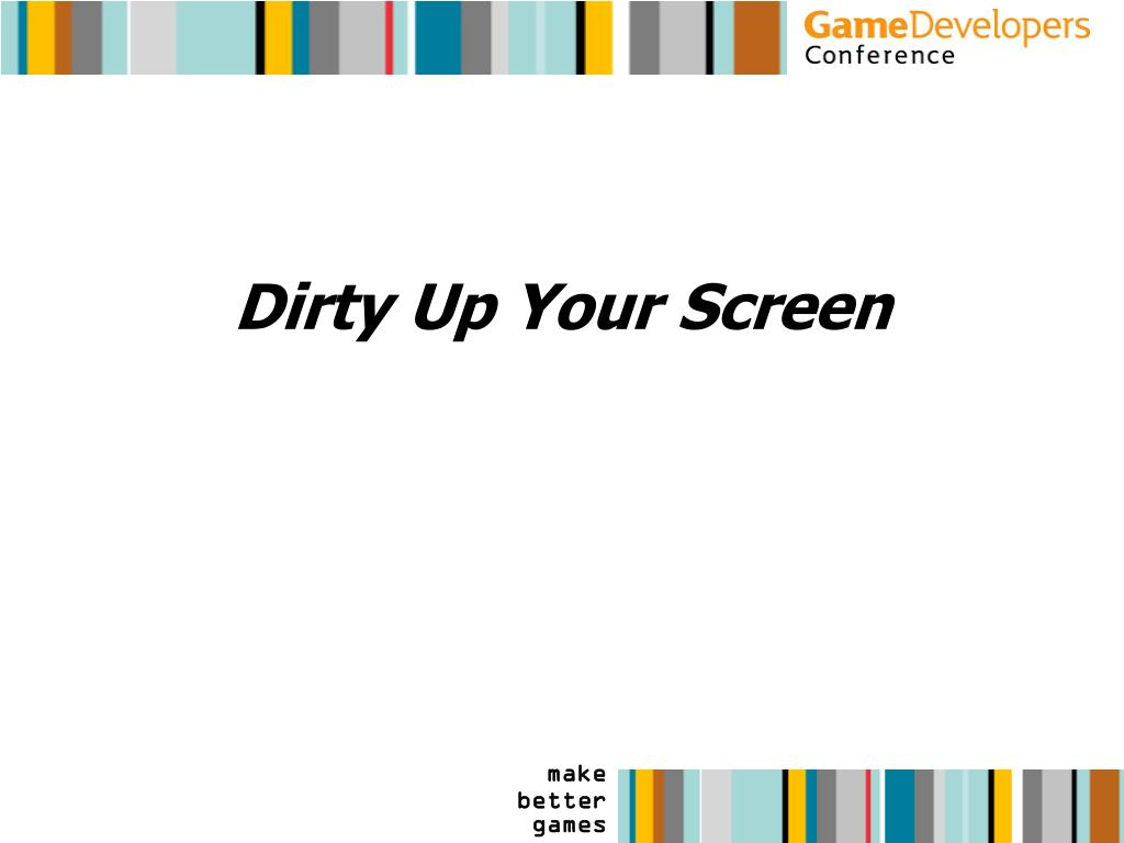 Dirty Up Your Screen