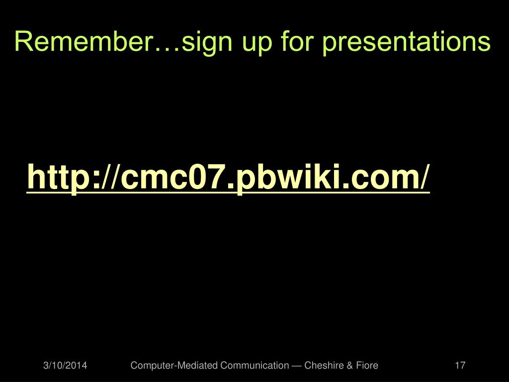 Remember…sign up for presentations