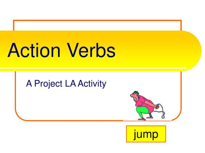 Action verbs l.jpg