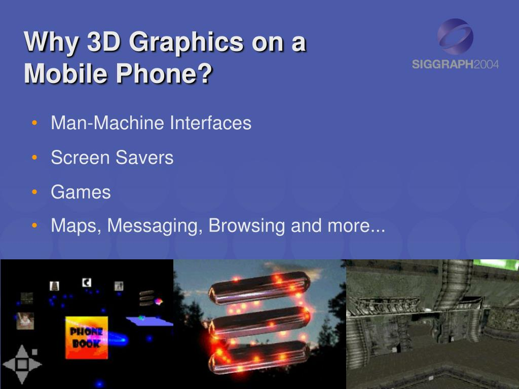 Why 3D Graphics on a Mobile Phone?