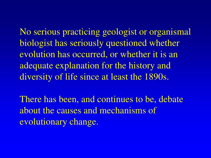 No serious practicing geologist or organismal