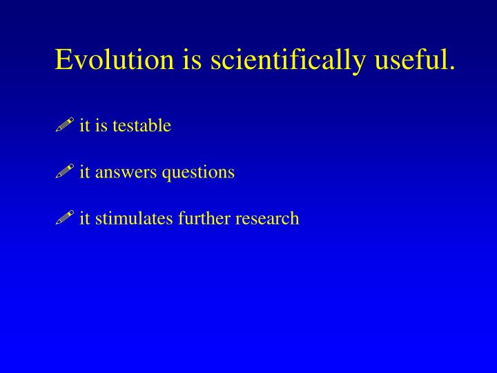 Evolution is scientifically useful.