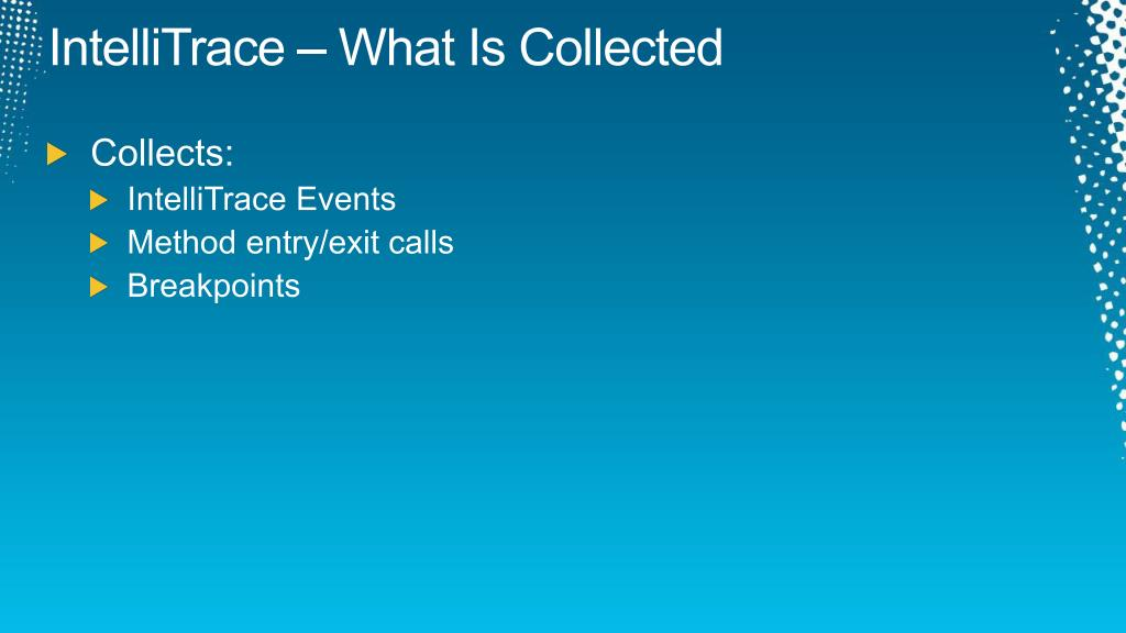 IntelliTrace – What Is Collected