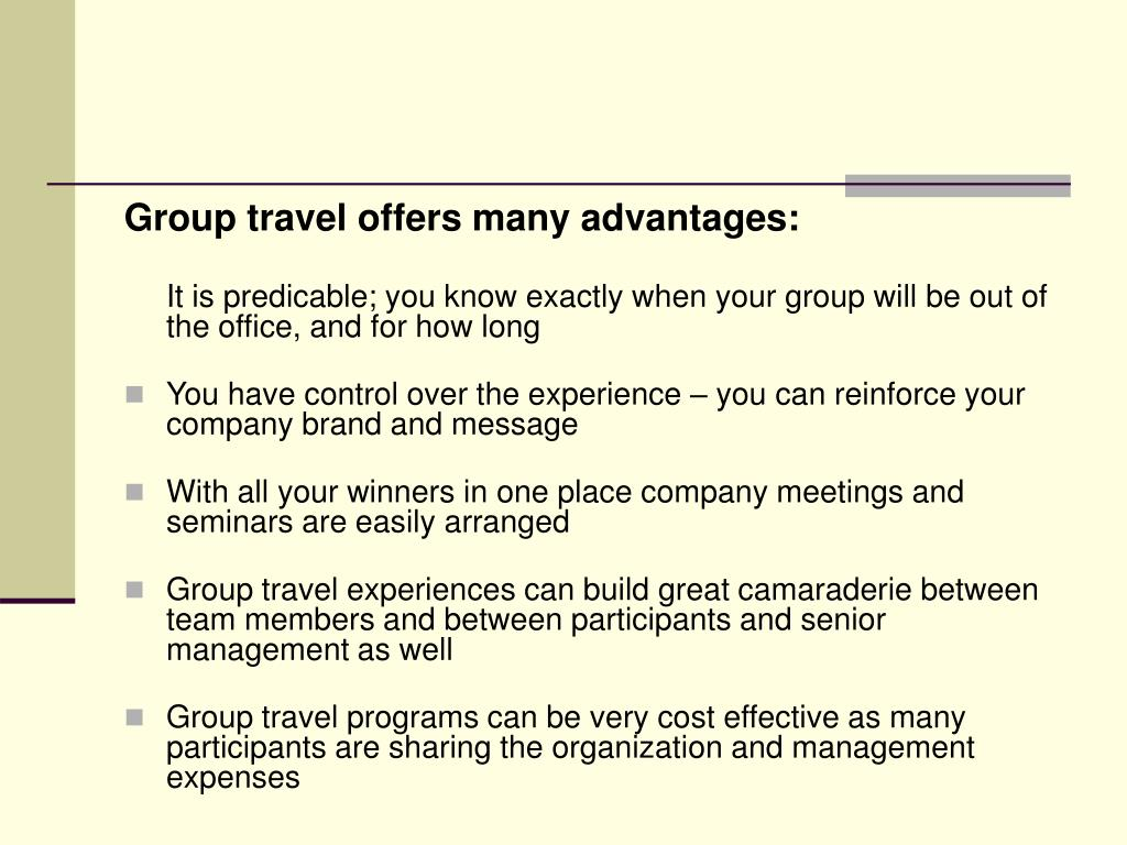 Group travel offers many advantages: