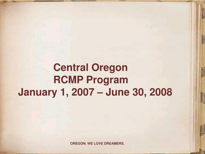 Central oregon rcmp program january 1 2007 june 30 2008