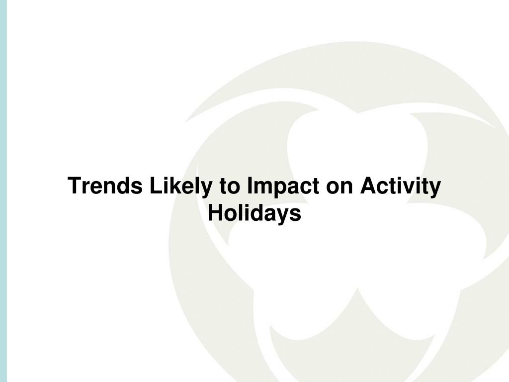 Trends Likely to Impact on Activity Holidays