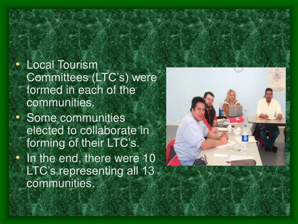 Local Tourism Committees (LTC's) were formed in each of the communities.