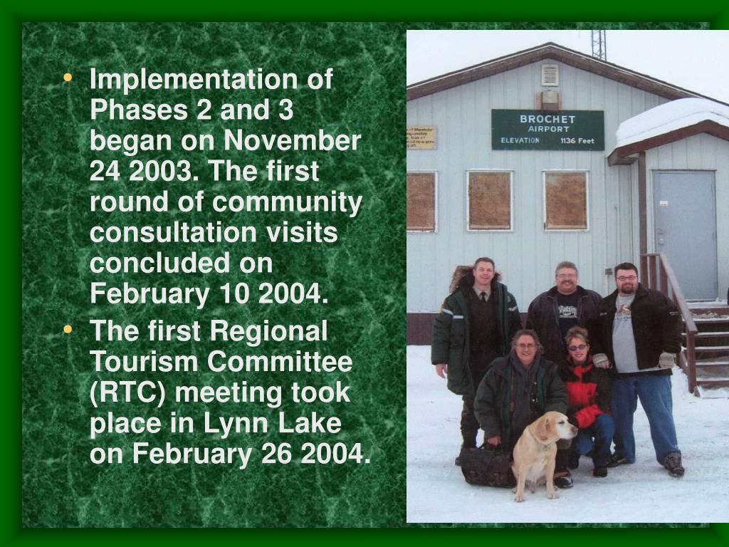 Implementation of Phases 2 and 3 began on November 24 2003. The first round of community consultation visits concluded on February 10 2004.
