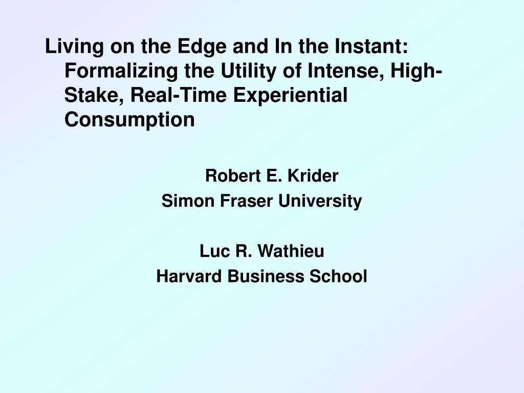 Living on the Edge and In the Instant: Formalizing the Utility of Intense, High-Stake, Real-Time Experiential Consumption