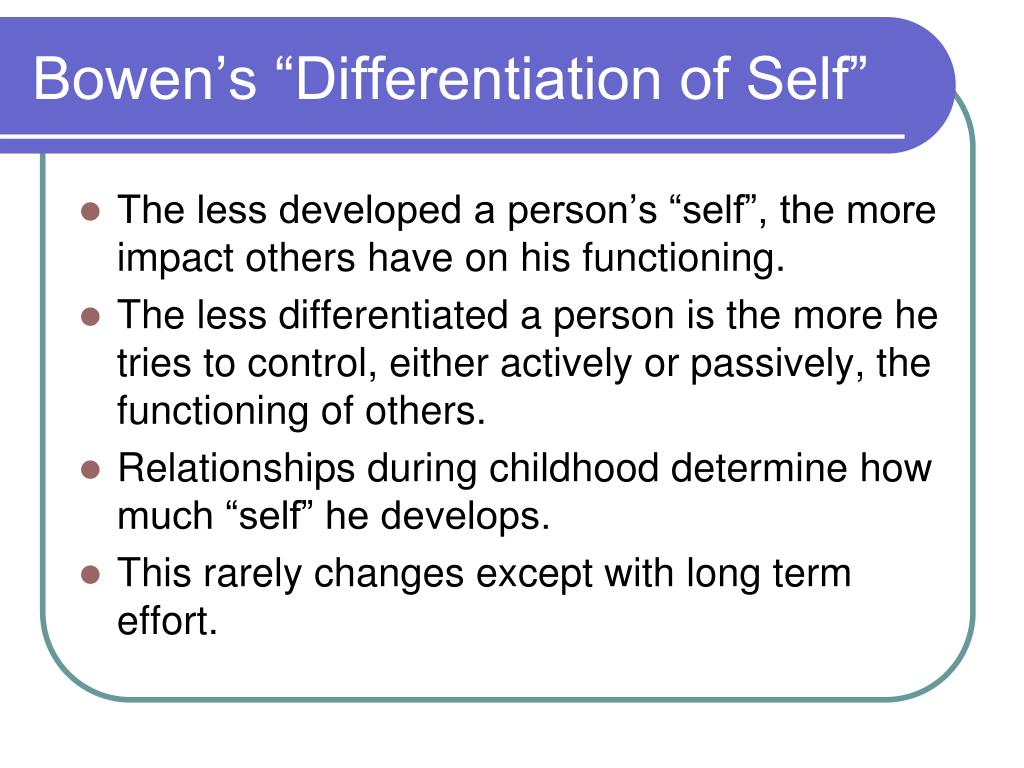 differentiation of the self Self-differentiation starts with one individual and progresses into the transforming  of relationships in the entire family system self-differentiation is very basic to.