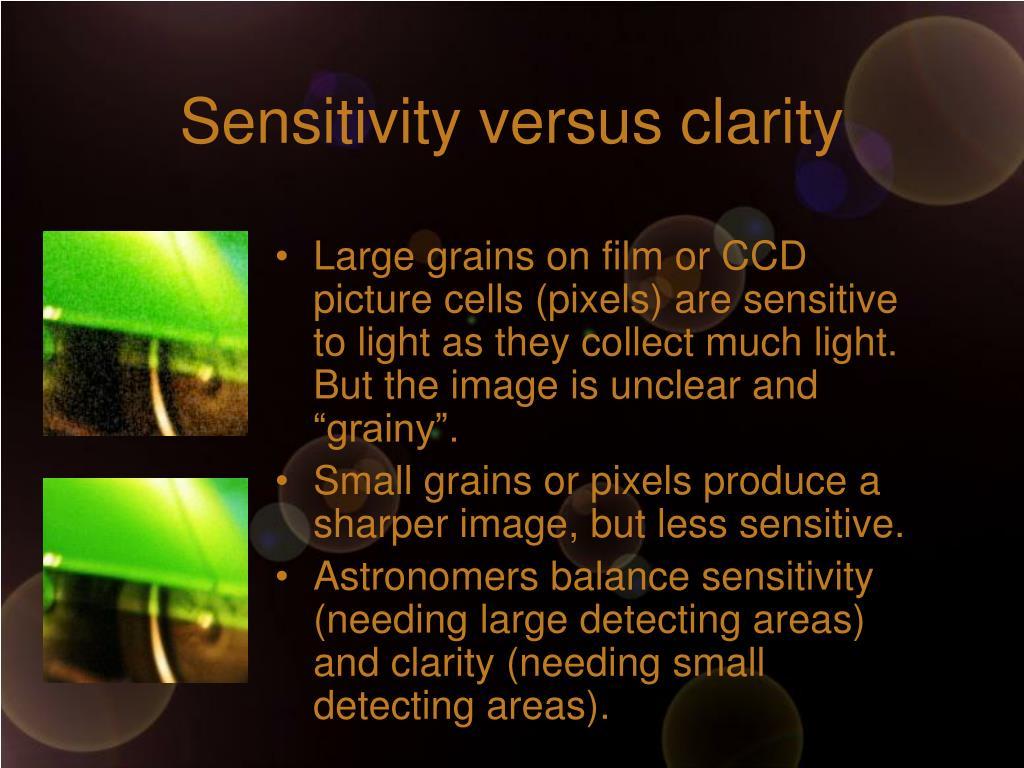 Sensitivity versus clarity