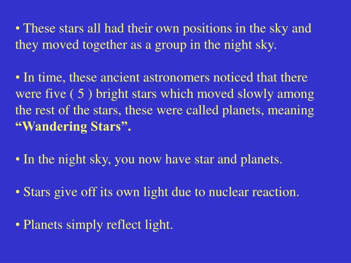 These stars all had their own positions in the sky and they moved together as a group in the night ...