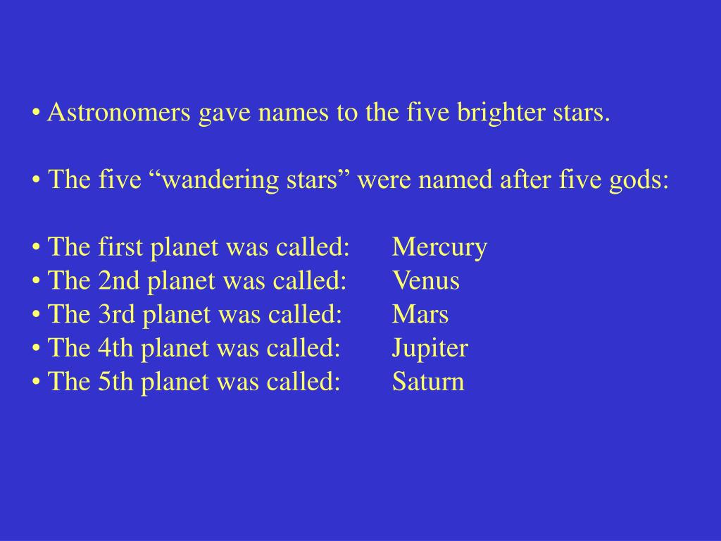 Astronomers gave names to the five brighter stars.