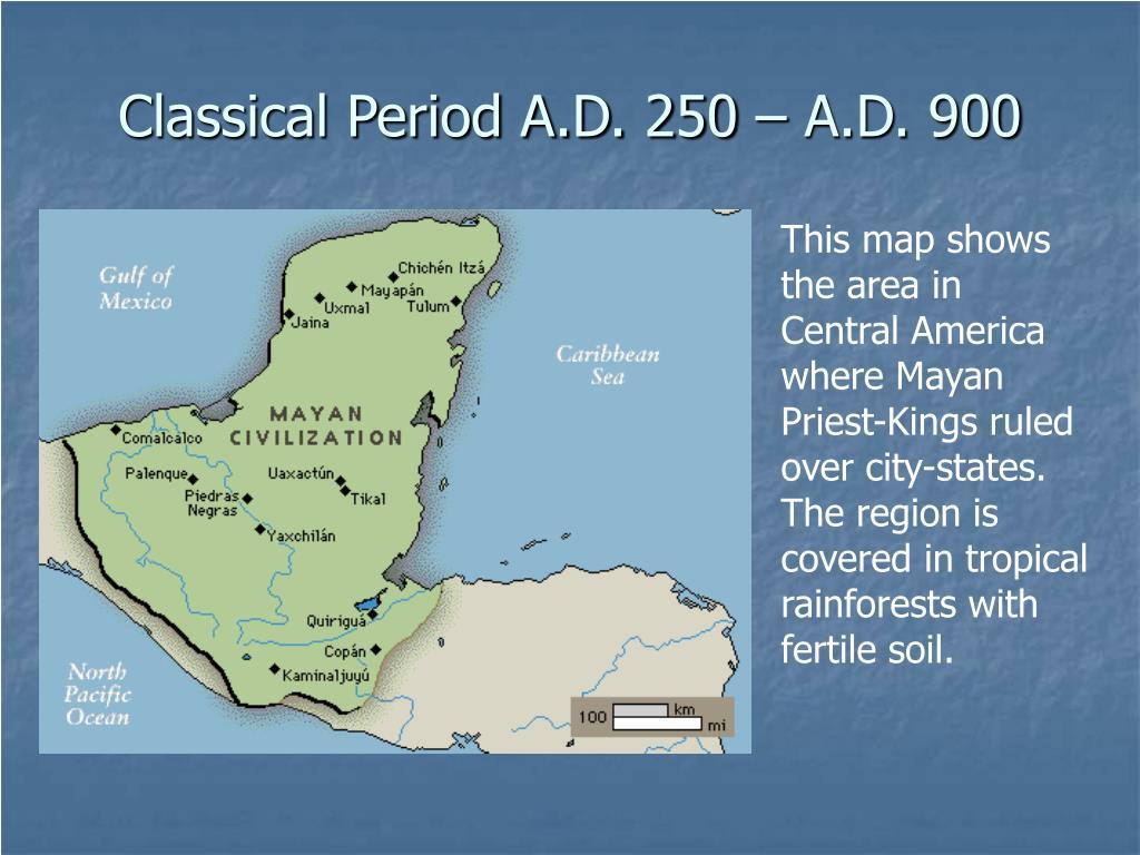 Classical Period A.D. 250 – A.D. 900