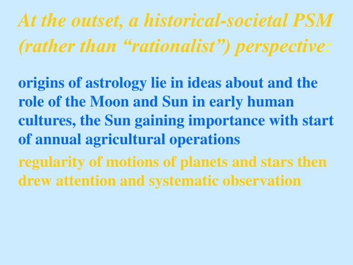 At the outset a historical societal psm rather than rationalist perspective