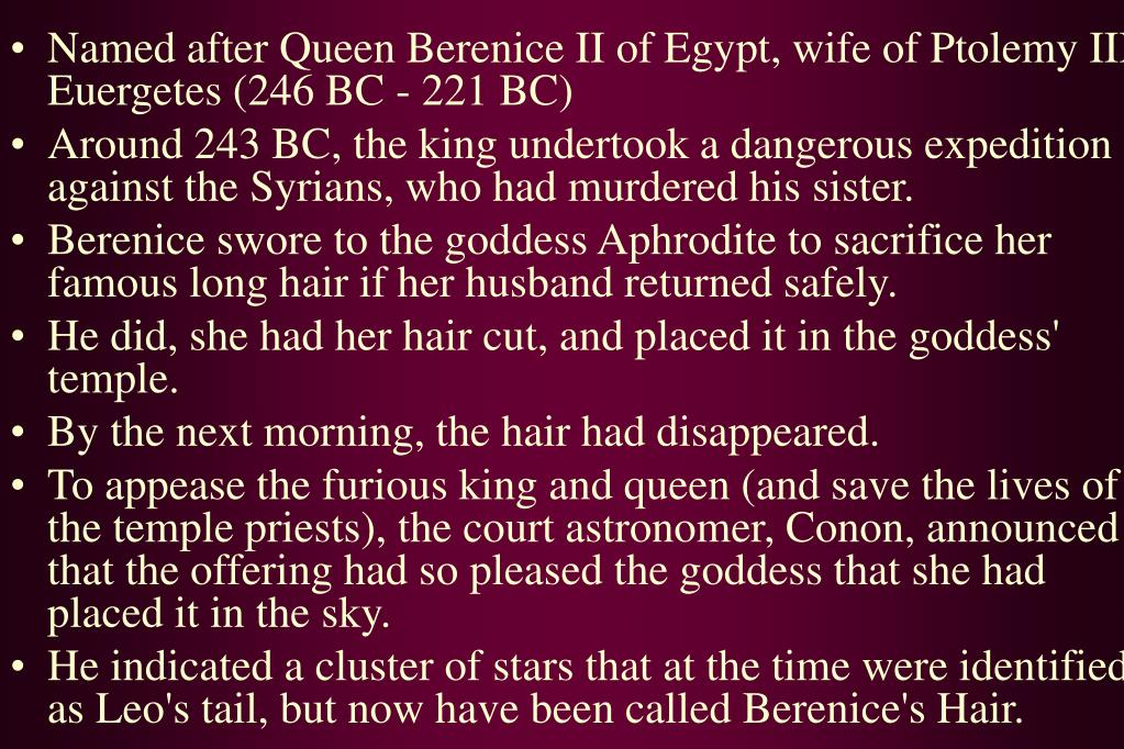 Named after Queen Berenice II of Egypt, wife of Ptolemy III Euergetes (246 BC - 221 BC)