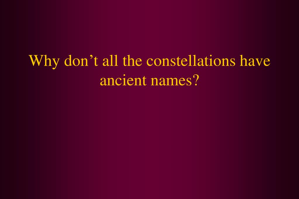 Why don't all the constellations have ancient names?
