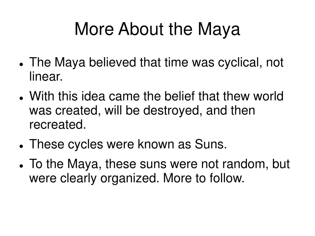 More About the Maya