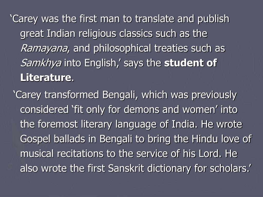 'Carey was the first man to translate and publish great Indian religious classics such as the