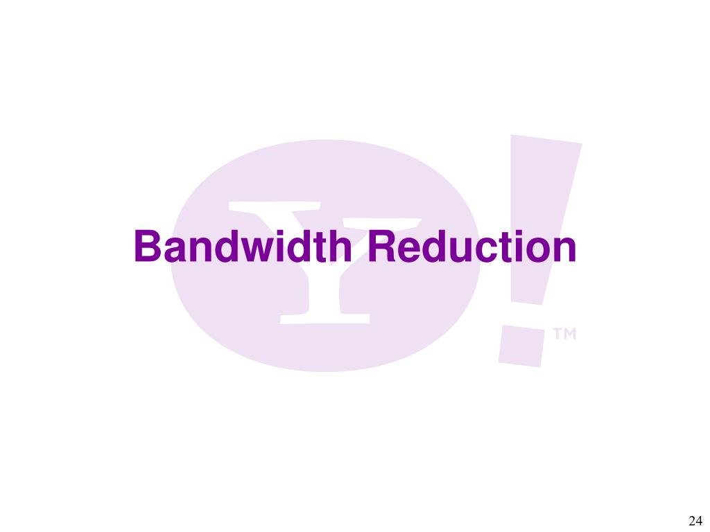 Bandwidth Reduction