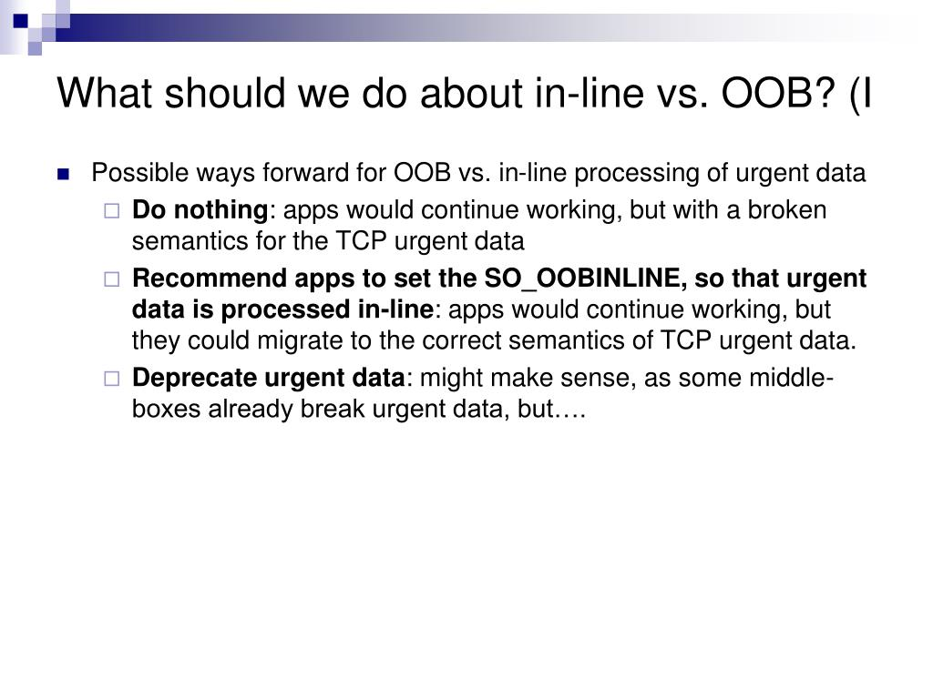 What should we do about in-line vs. OOB? (I