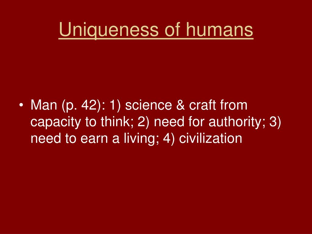 Uniqueness of humans