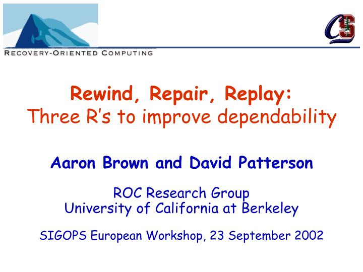 Rewind repair replay three r s to improve dependability