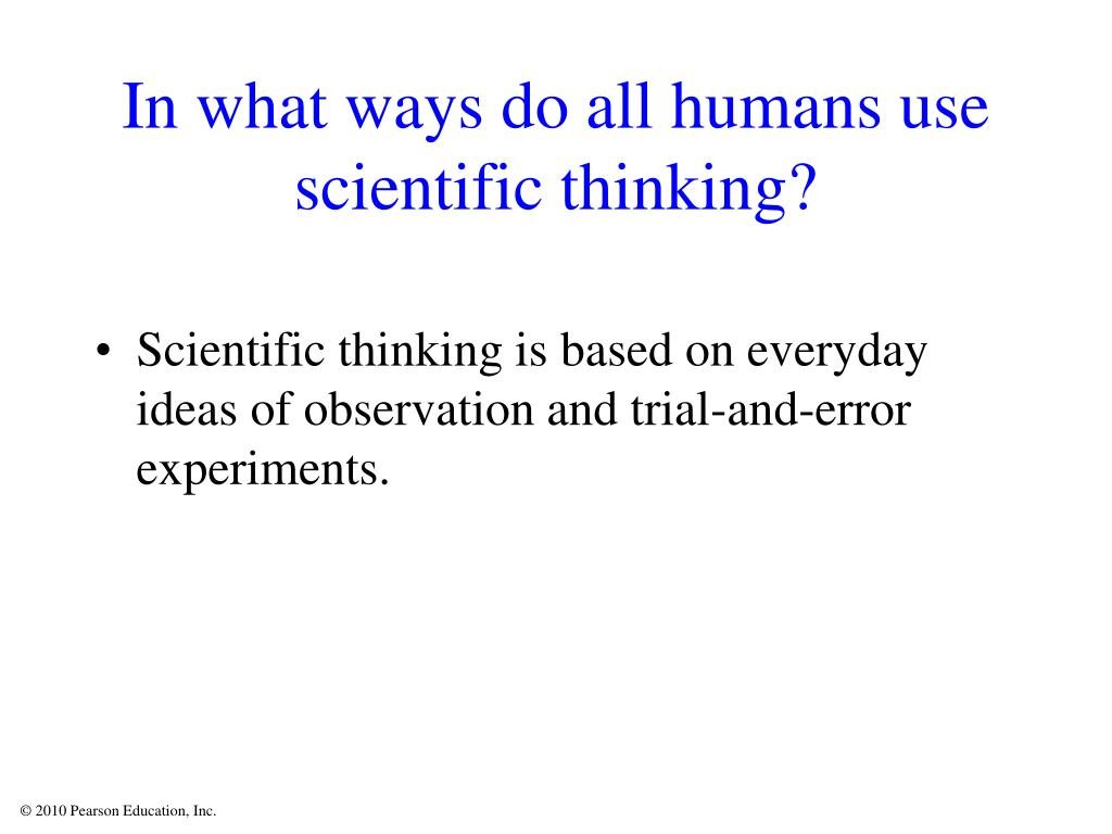 In what ways do all humans use scientific thinking?