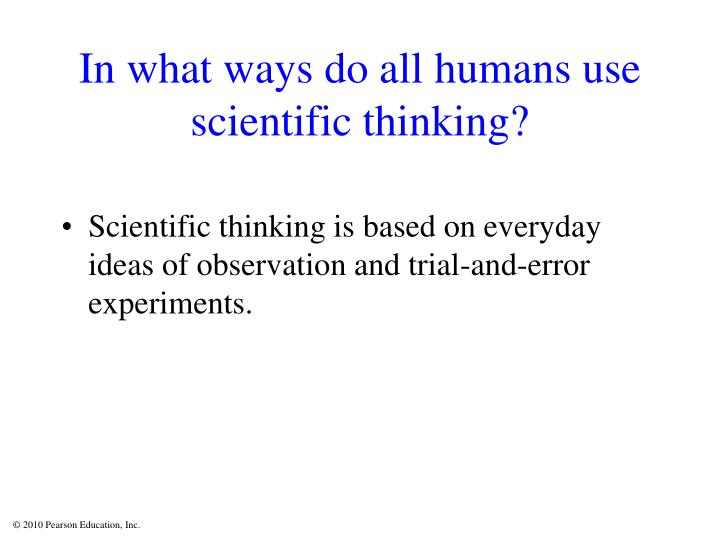 In what ways do all humans use scientific thinking