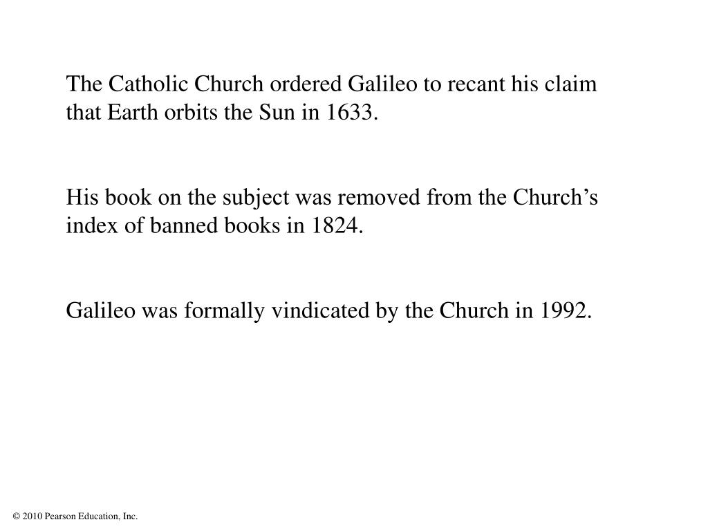 The Catholic Church ordered Galileo to recant his claim that Earth orbits the Sun in 1633.