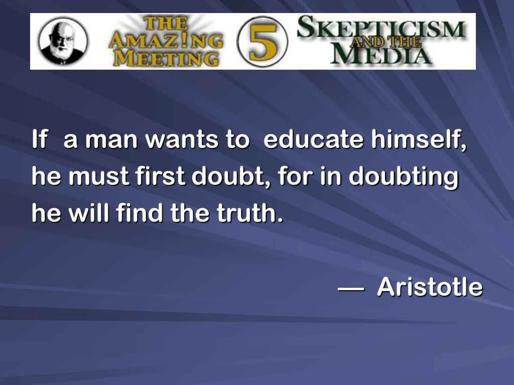 If  a man wants to  educate himself,
