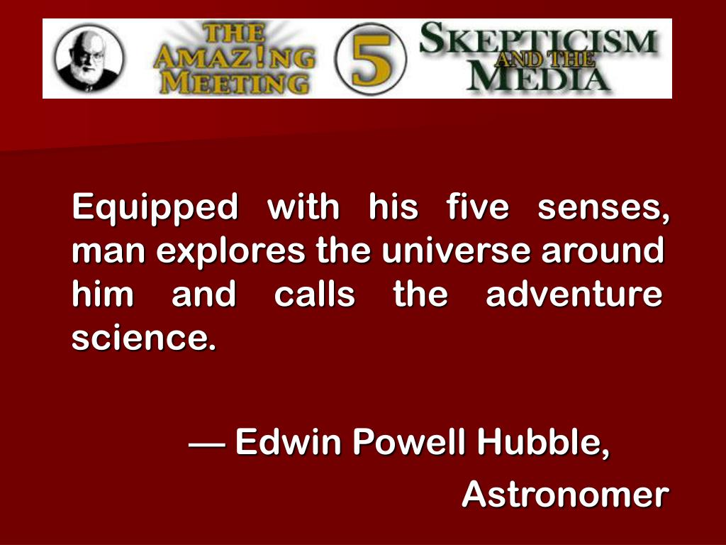 Equipped   with   his   five   senses, man explores the universe around him    and    calls    the    adventure science.