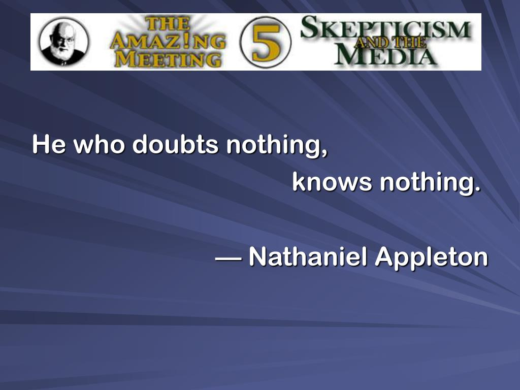 He who doubts nothing,