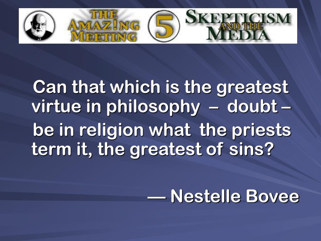 Can that which is the greatest virtue in philosophy  –  doubt –
